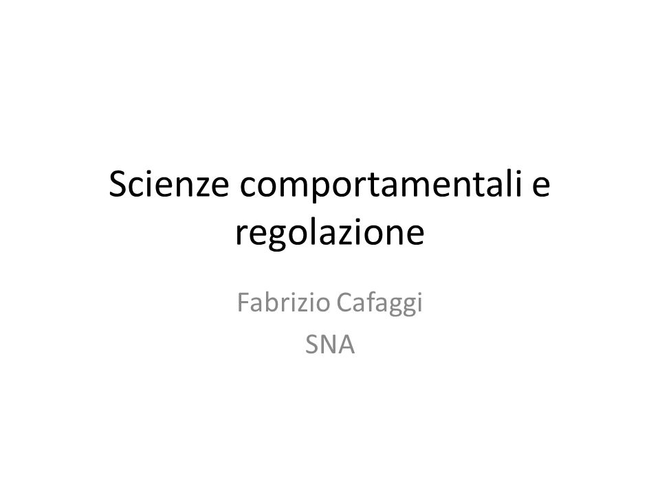 Scienze comportamentali e regolazione Fabrizio Cafaggi SNA