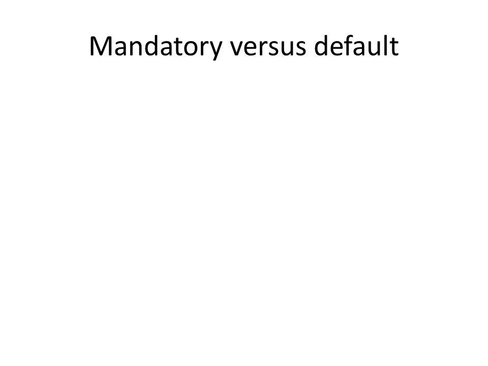 Mandatory versus default