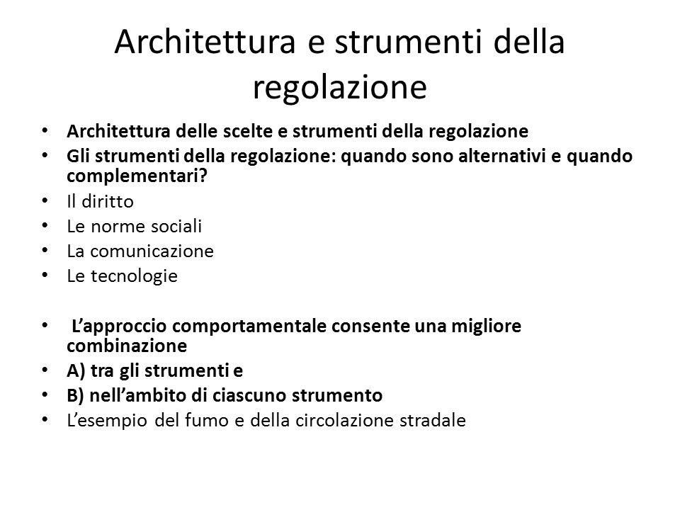 Architettura e strumenti della regolazione Architettura delle scelte e strumenti della regolazione Gli strumenti della regolazione: quando sono altern