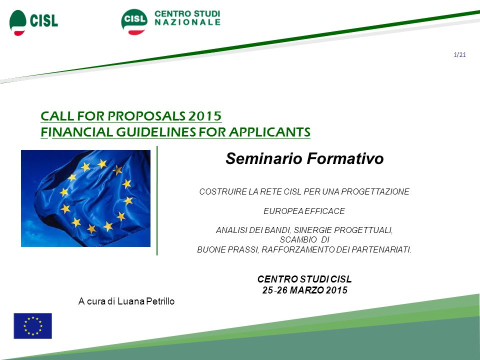 1/21 CALL FOR PROPOSALS 2015 FINANCIAL GUIDELINES FOR APPLICANTS Seminario Formativo COSTRUIRE LA RETE CISL PER UNA PROGETTAZIONE EUROPEA EFFICACE ANA