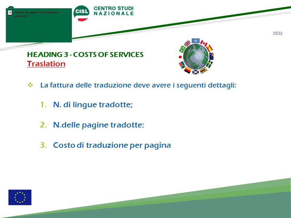 15/22 HEADING 3 - COSTS OF SERVICES Traslation La fattura delle traduzione deve avere i seguenti dettagli: 1.N.
