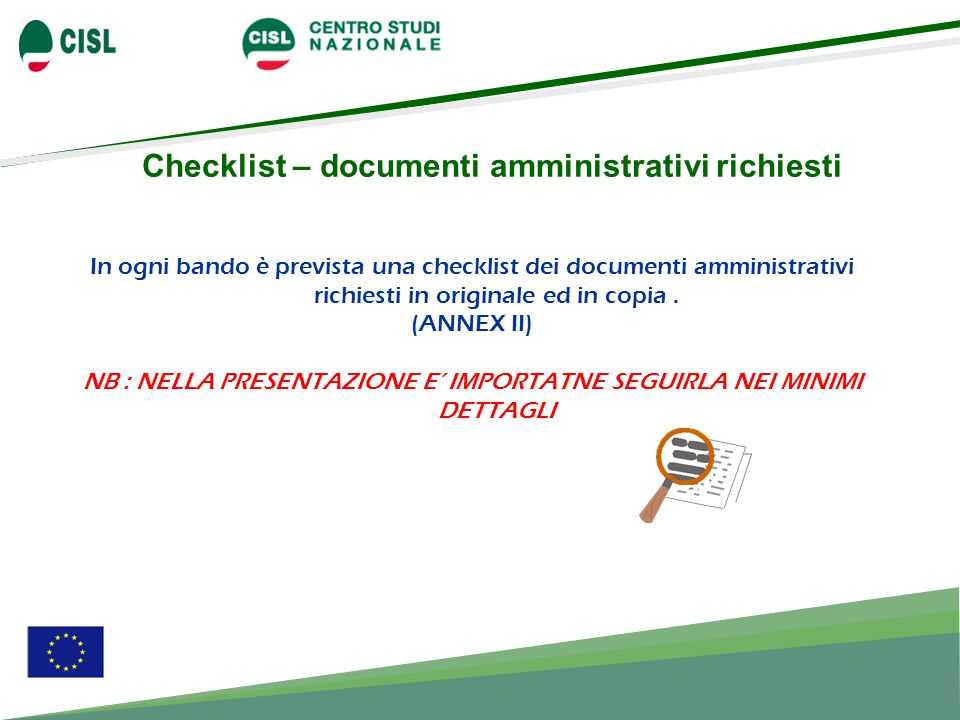 Checklist – documenti amministrativi richiesti In ogni bando è prevista una checklist dei documenti amministrativi richiesti in originale ed in copia.