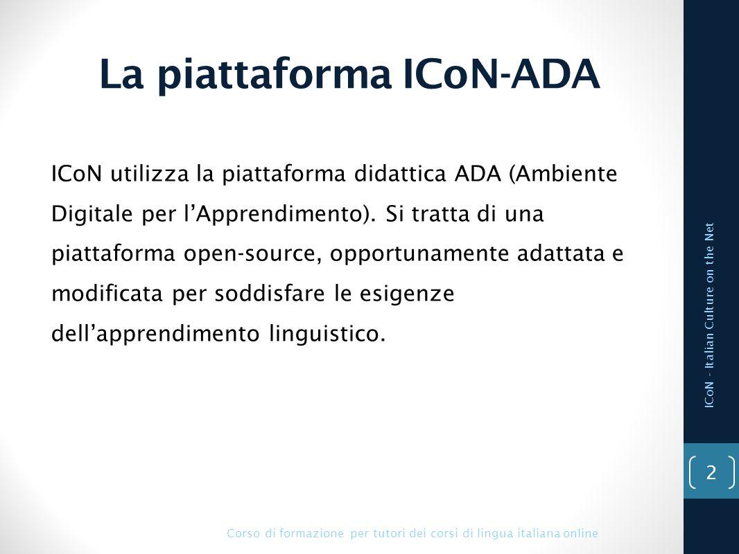 La piattaforma ICoN-ADA ICoN - Italian Culture on the Net ICoN utilizza la piattaforma didattica ADA (Ambiente Digitale per l'Apprendimento). Si tratt