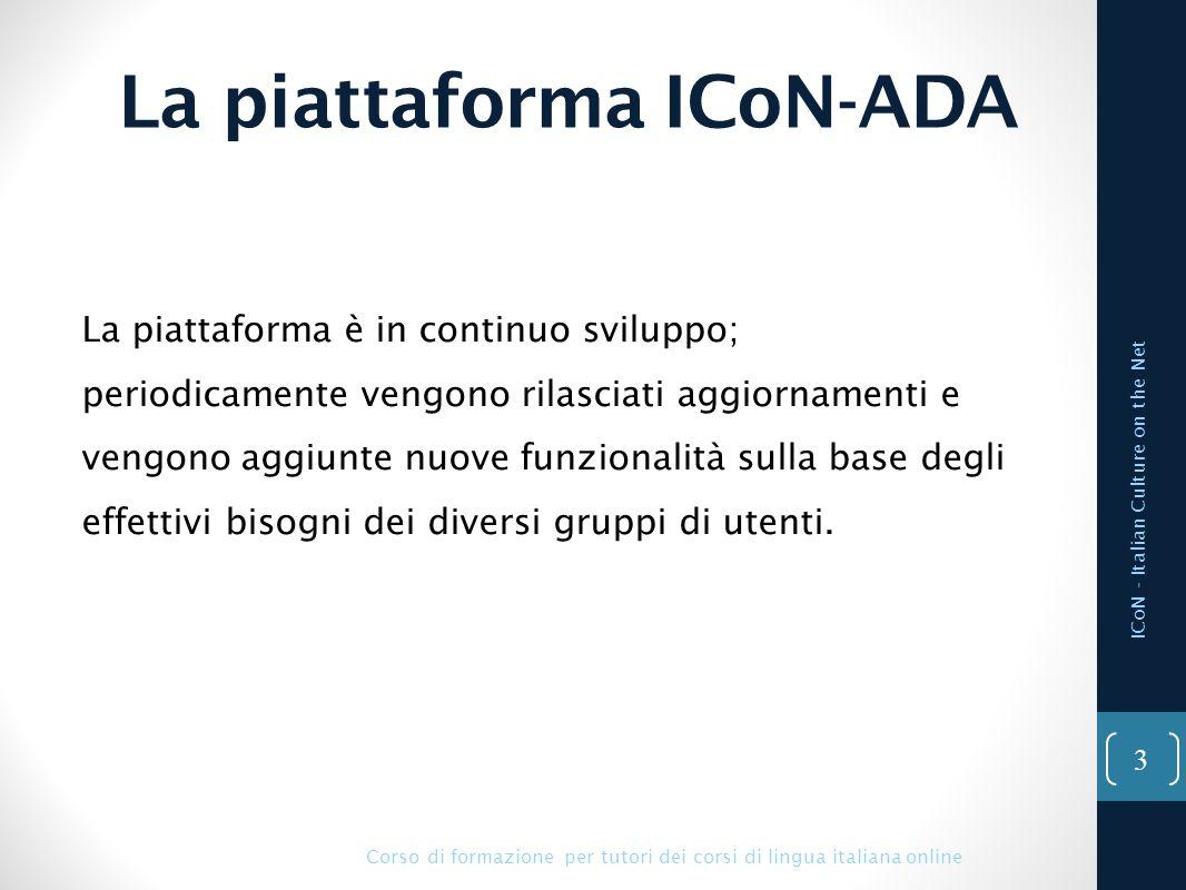 La piattaforma ICoN-ADA ICoN - Italian Culture on the Net La piattaforma è in continuo sviluppo; periodicamente vengono rilasciati aggiornamenti e ven