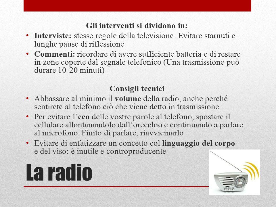 La radio Gli interventi si dividono in: Interviste: stesse regole della televisione.