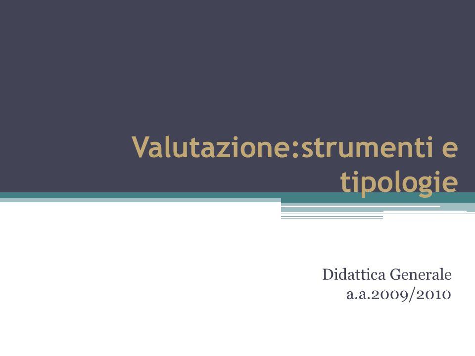 Valutazione:strumenti e tipologie Didattica Generale a.a.2009/2010