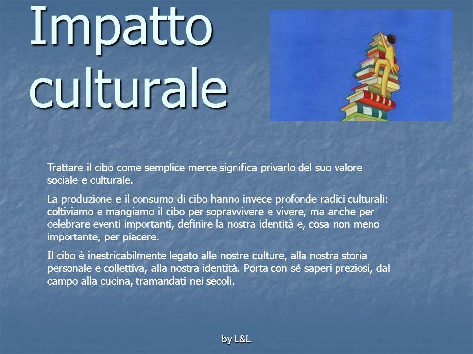 by L&L Impatto culturale Trattare il cibo come semplice merce significa privarlo del suo valore sociale e culturale. La produzione e il consumo di cib