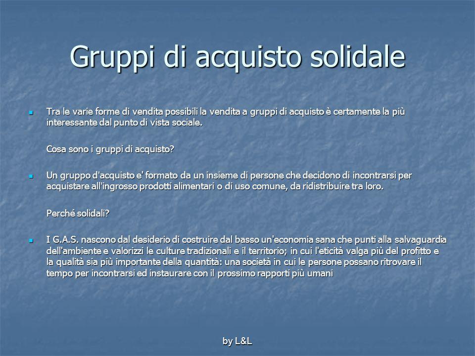 by L&L Gruppi di acquisto solidale Tra le varie forme di vendita possibili la vendita a gruppi di acquisto è certamente la più interessante dal punto