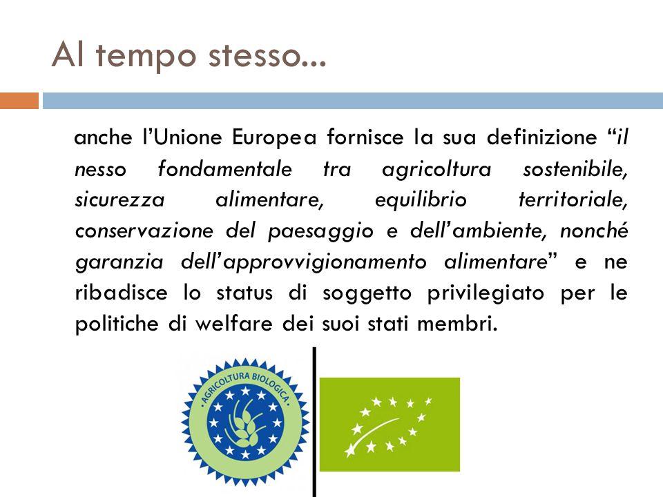 """Al tempo stesso... anche l'Unione Europea fornisce la sua definizione """"il nesso fondamentale tra agricoltura sostenibile, sicurezza alimentare, equili"""