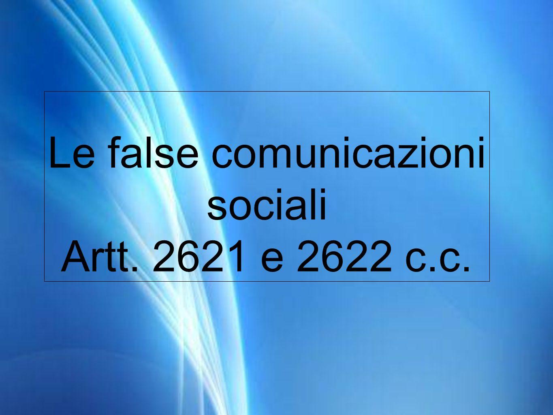 Le false comunicazioni sociali Artt. 2621 e 2622 c.c.