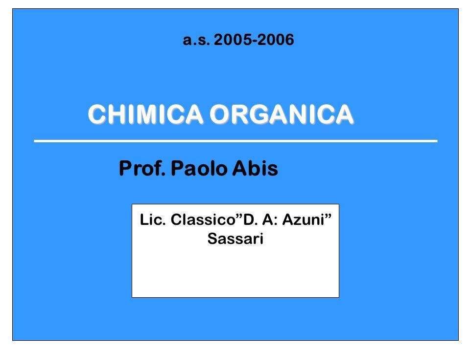 """CHIMICA ORGANICA Prof. Paolo Abis Lic. Classico""""D. A: Azuni"""" Sassari a.s. 2005-2006"""