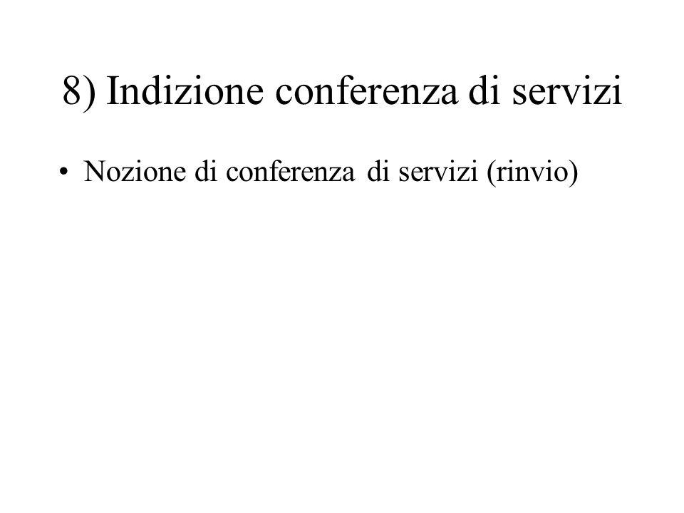 8) Indizione conferenza di servizi Nozione di conferenza di servizi (rinvio)