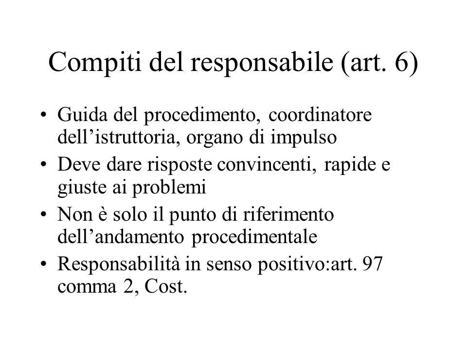 Compiti del responsabile (art. 6) Guida del procedimento, coordinatore dell'istruttoria, organo di impulso Deve dare risposte convincenti, rapide e gi
