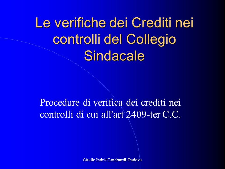 Studio Indri e Lombardi- Padova Le verifiche dei Crediti nei controlli del Collegio Sindacale Procedure di verifica dei crediti nei controlli di cui all art 2409-ter C.C.
