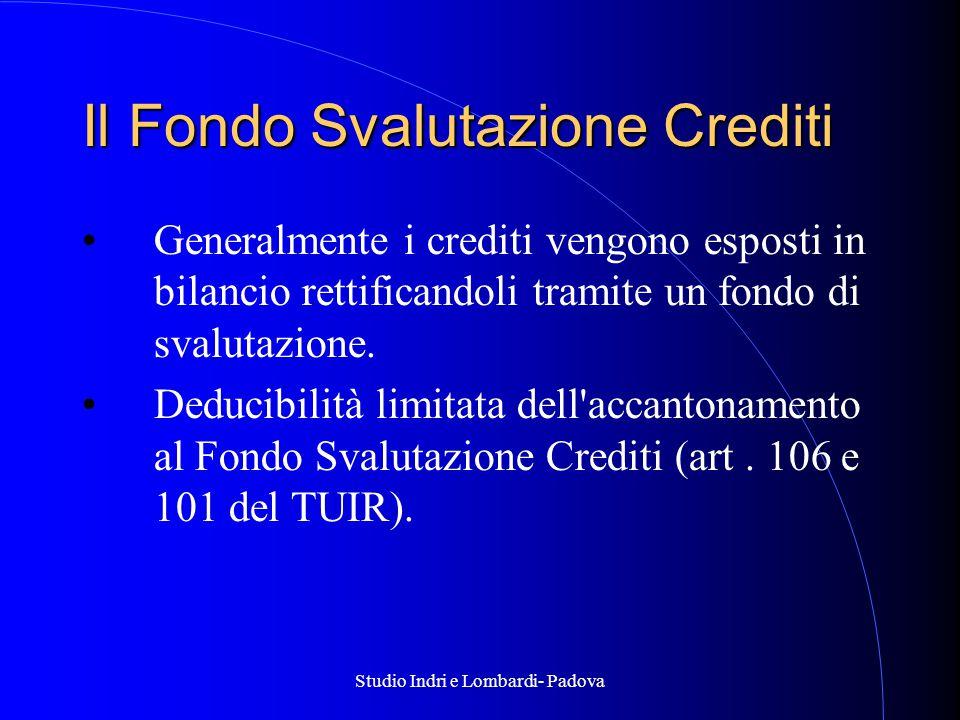 Studio Indri e Lombardi- Padova Il Fondo Svalutazione Crediti Generalmente i crediti vengono esposti in bilancio rettificandoli tramite un fondo di svalutazione.