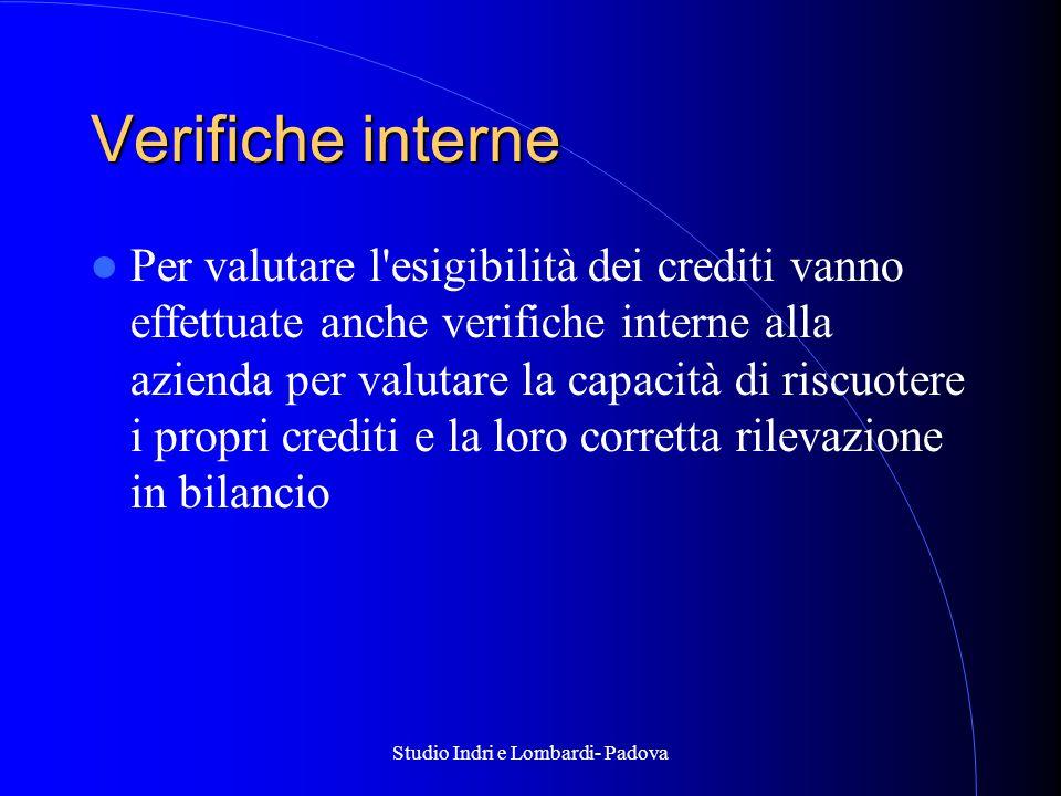 Studio Indri e Lombardi- Padova Verifiche interne Per valutare l esigibilità dei crediti vanno effettuate anche verifiche interne alla azienda per valutare la capacità di riscuotere i propri crediti e la loro corretta rilevazione in bilancio
