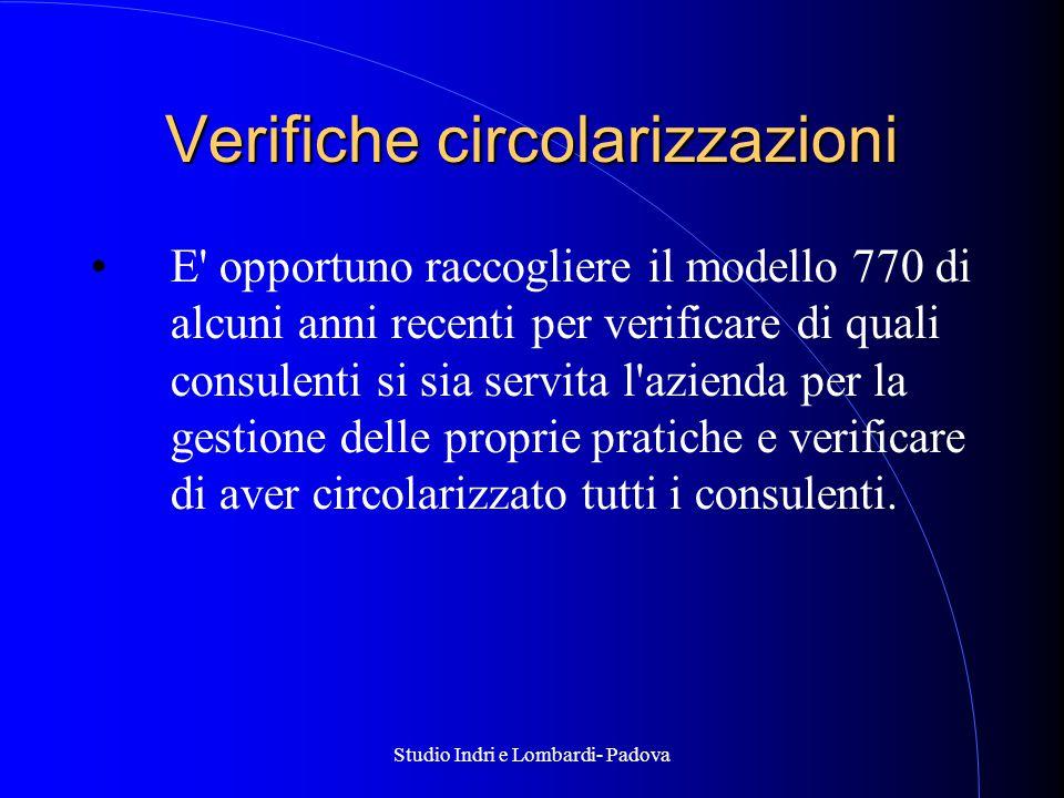 Studio Indri e Lombardi- Padova Verifiche circolarizzazioni E opportuno raccogliere il modello 770 di alcuni anni recenti per verificare di quali consulenti si sia servita l azienda per la gestione delle proprie pratiche e verificare di aver circolarizzato tutti i consulenti.