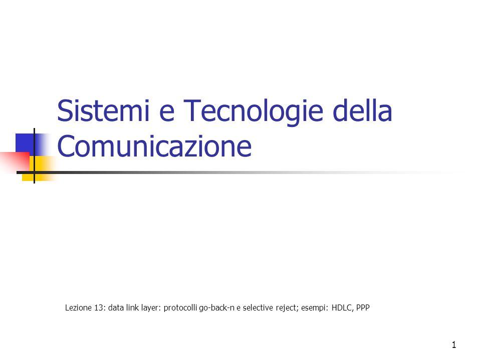 1 Sistemi e Tecnologie della Comunicazione Lezione 13: data link layer: protocolli go-back-n e selective reject; esempi: HDLC, PPP