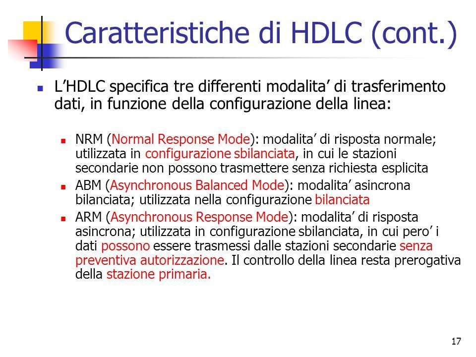 17 Caratteristiche di HDLC (cont.) L'HDLC specifica tre differenti modalita' di trasferimento dati, in funzione della configurazione della linea: NRM