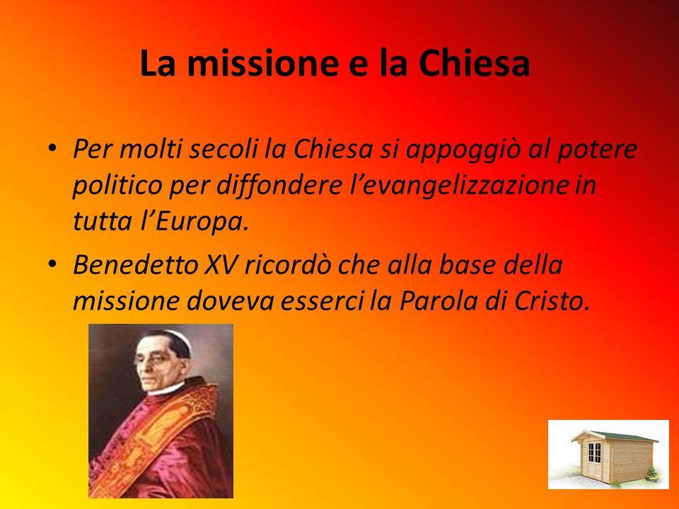 La missione e la Chiesa Per molti secoli la Chiesa si appoggiò al potere politico per diffondere l'evangelizzazione in tutta l'Europa.