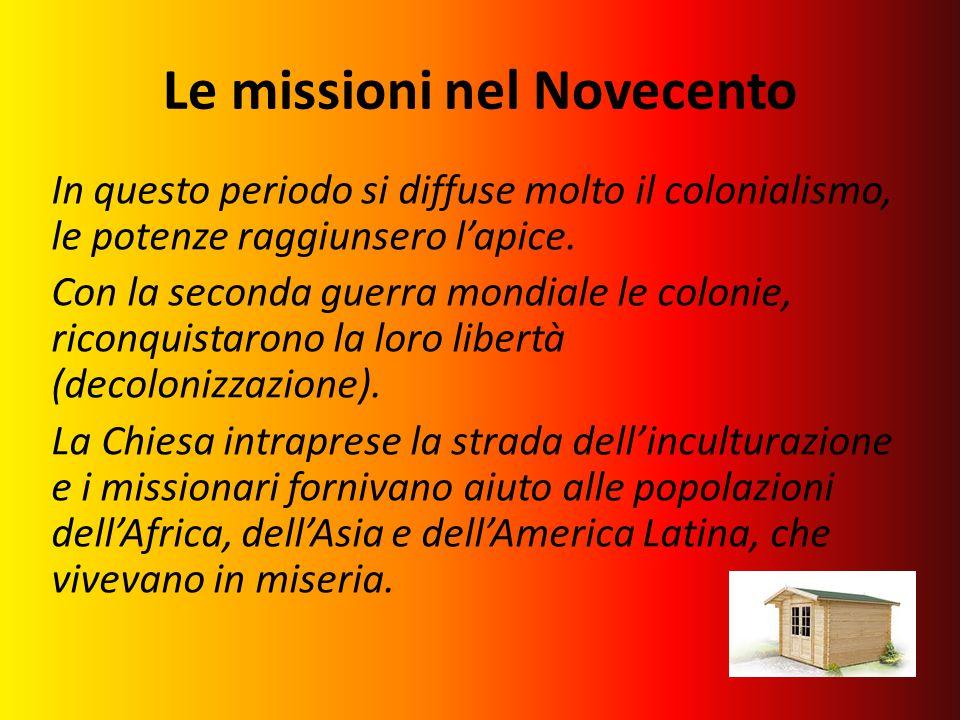 Le missioni nel Novecento In questo periodo si diffuse molto il colonialismo, le potenze raggiunsero l'apice.