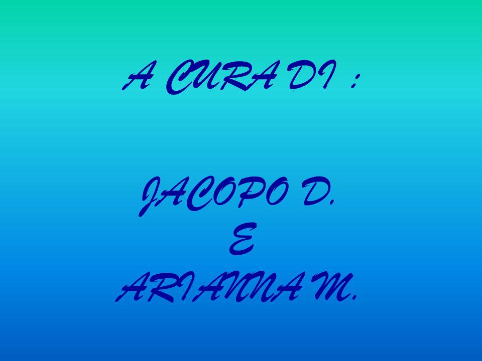 A CURA DI : JACOPO D. E ARIANNA M.