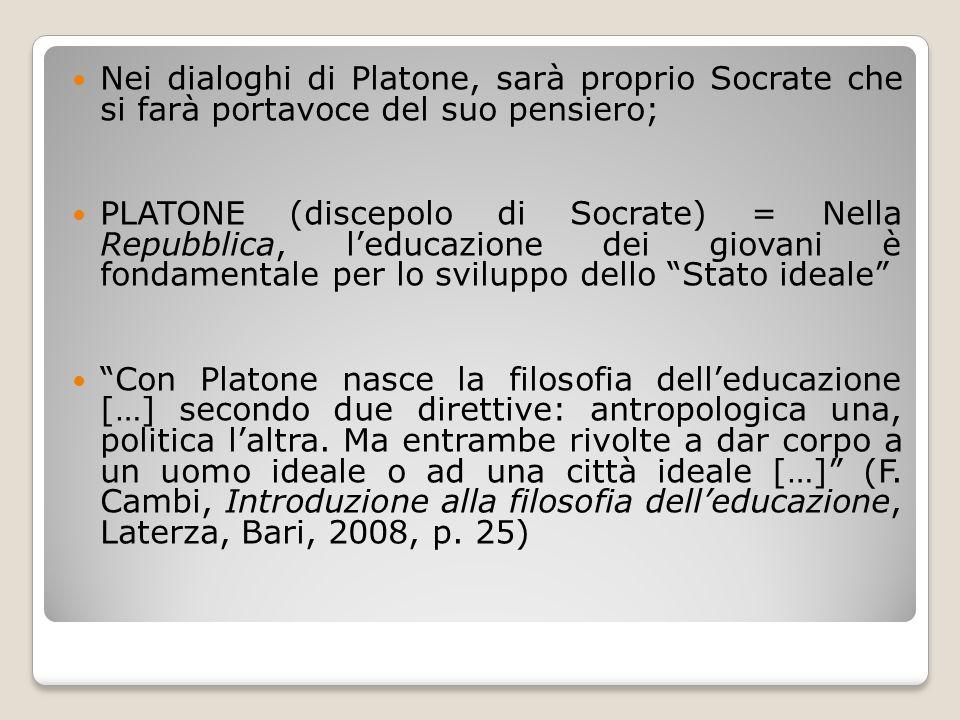 Nei dialoghi di Platone, sarà proprio Socrate che si farà portavoce del suo pensiero; PLATONE (discepolo di Socrate) = Nella Repubblica, l'educazione