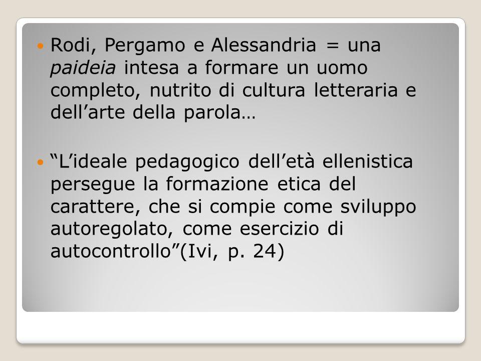 """Rodi, Pergamo e Alessandria = una paideia intesa a formare un uomo completo, nutrito di cultura letteraria e dell'arte della parola… """"L'ideale pedagog"""