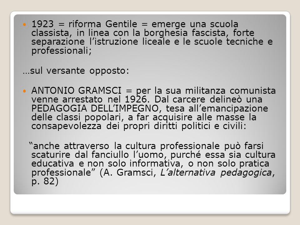 1923 = riforma Gentile = emerge una scuola classista, in linea con la borghesia fascista, forte separazione l'istruzione liceale e le scuole tecniche