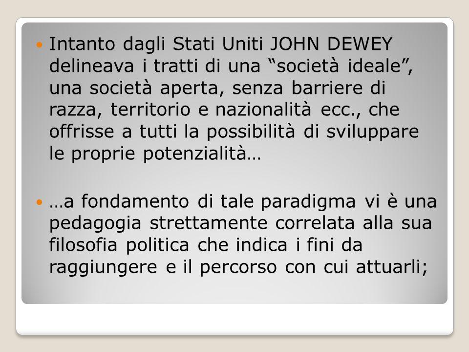 """Intanto dagli Stati Uniti JOHN DEWEY delineava i tratti di una """"società ideale"""", una società aperta, senza barriere di razza, territorio e nazionalità"""