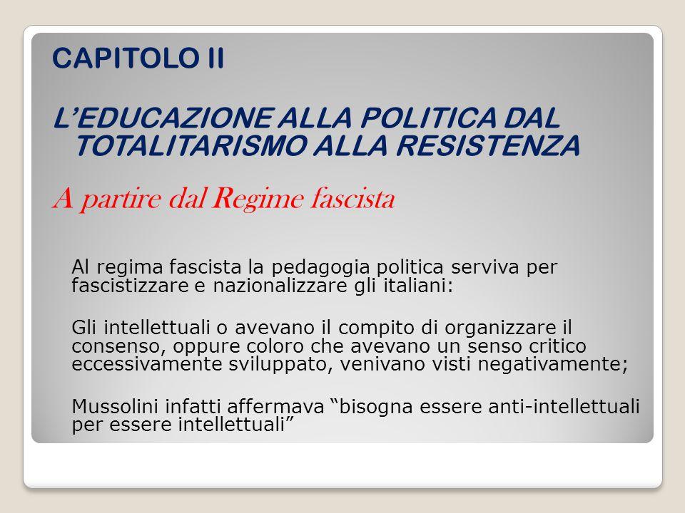 CAPITOLO II L'EDUCAZIONE ALLA POLITICA DAL TOTALITARISMO ALLA RESISTENZA A partire dal Regime fascista Al regima fascista la pedagogia politica serviv