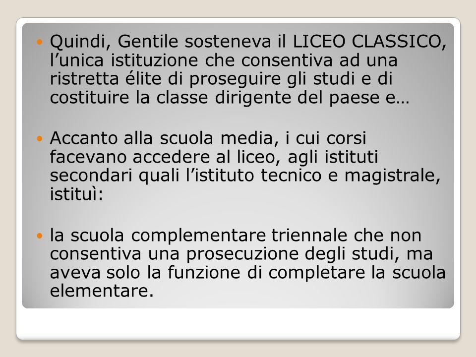 Quindi, Gentile sosteneva il LICEO CLASSICO, l'unica istituzione che consentiva ad una ristretta élite di proseguire gli studi e di costituire la clas