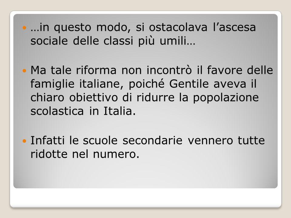 …in questo modo, si ostacolava l'ascesa sociale delle classi più umili… Ma tale riforma non incontrò il favore delle famiglie italiane, poiché Gentile