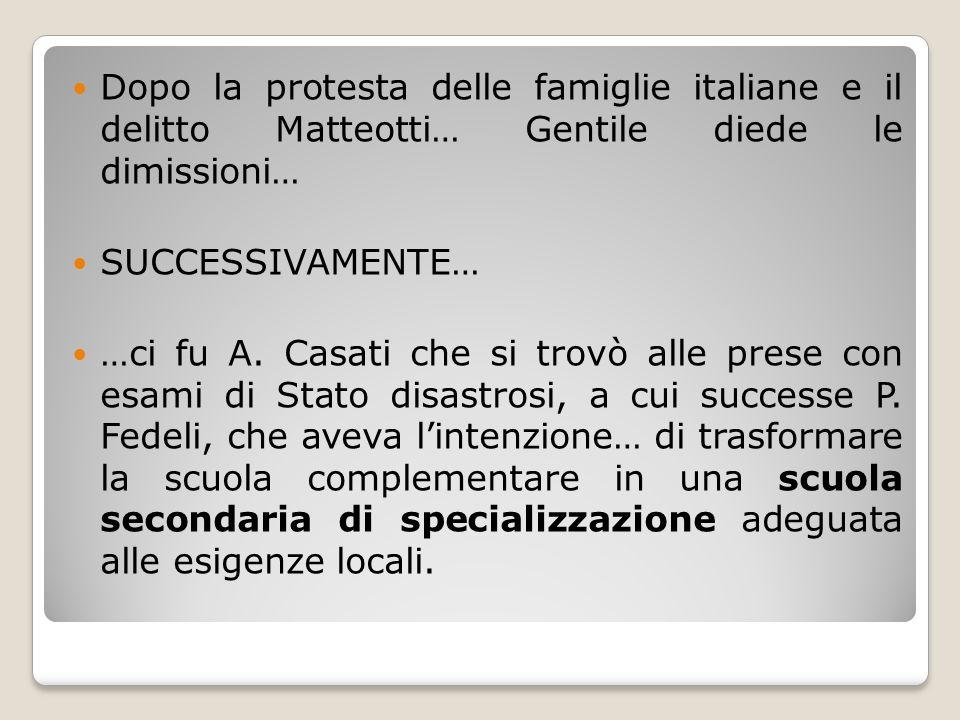 Dopo la protesta delle famiglie italiane e il delitto Matteotti… Gentile diede le dimissioni… SUCCESSIVAMENTE… …ci fu A. Casati che si trovò alle pres
