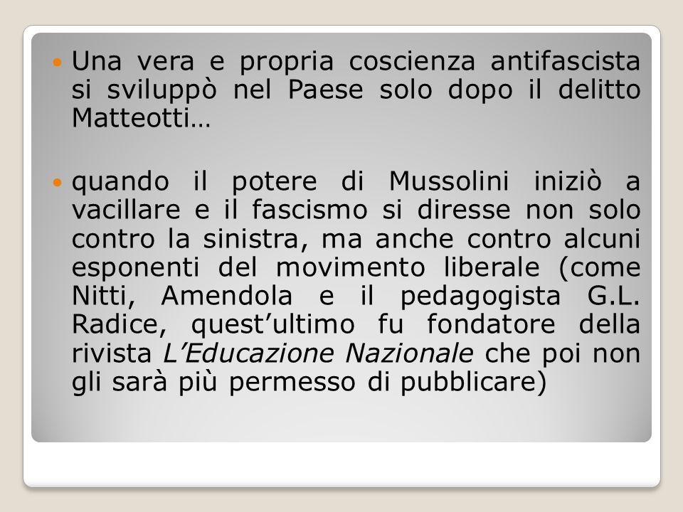 Una vera e propria coscienza antifascista si sviluppò nel Paese solo dopo il delitto Matteotti… quando il potere di Mussolini iniziò a vacillare e il