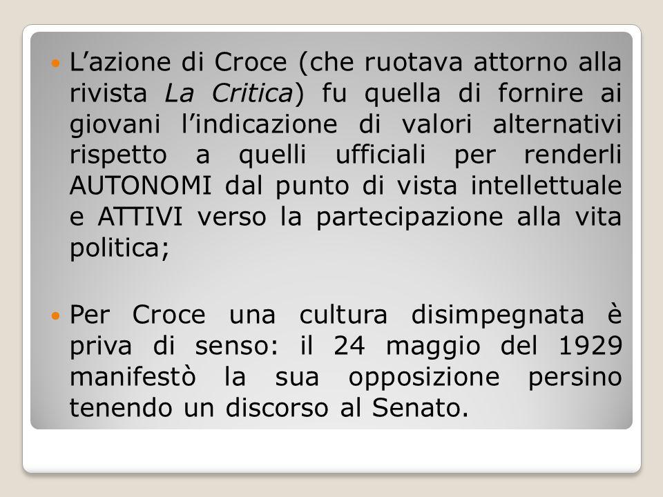 L'azione di Croce (che ruotava attorno alla rivista La Critica) fu quella di fornire ai giovani l'indicazione di valori alternativi rispetto a quelli