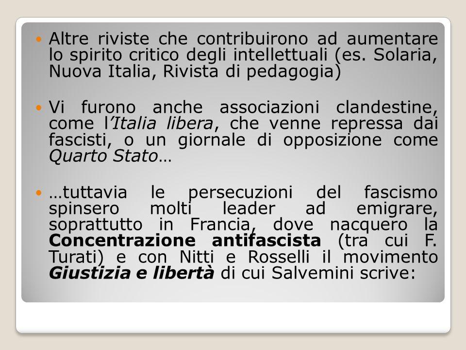 Altre riviste che contribuirono ad aumentare lo spirito critico degli intellettuali (es. Solaria, Nuova Italia, Rivista di pedagogia) Vi furono anche