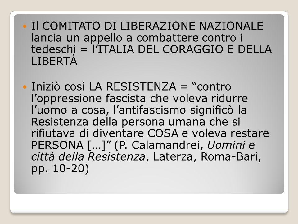Il COMITATO DI LIBERAZIONE NAZIONALE lancia un appello a combattere contro i tedeschi = l'ITALIA DEL CORAGGIO E DELLA LIBERTÀ Iniziò così LA RESISTENZ
