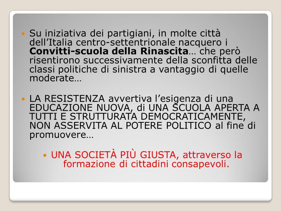 Su iniziativa dei partigiani, in molte città dell'Italia centro-settentrionale nacquero i Convitti-scuola della Rinascita… che però risentirono succes
