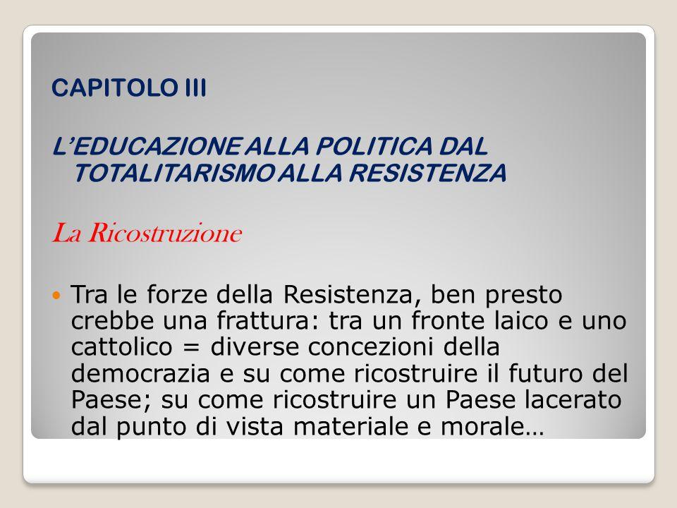 CAPITOLO III L'EDUCAZIONE ALLA POLITICA DAL TOTALITARISMO ALLA RESISTENZA La Ricostruzione Tra le forze della Resistenza, ben presto crebbe una frattu