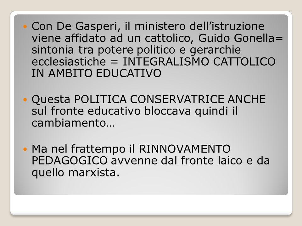 Con De Gasperi, il ministero dell'istruzione viene affidato ad un cattolico, Guido Gonella= sintonia tra potere politico e gerarchie ecclesiastiche =