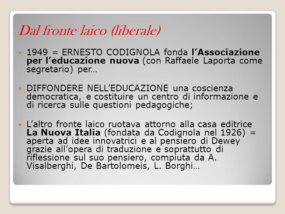 Dal fronte laico (liberale) 1949 = ERNESTO CODIGNOLA fonda l'Associazione per l'educazione nuova (con Raffaele Laporta come segretario) per… DIFFONDER