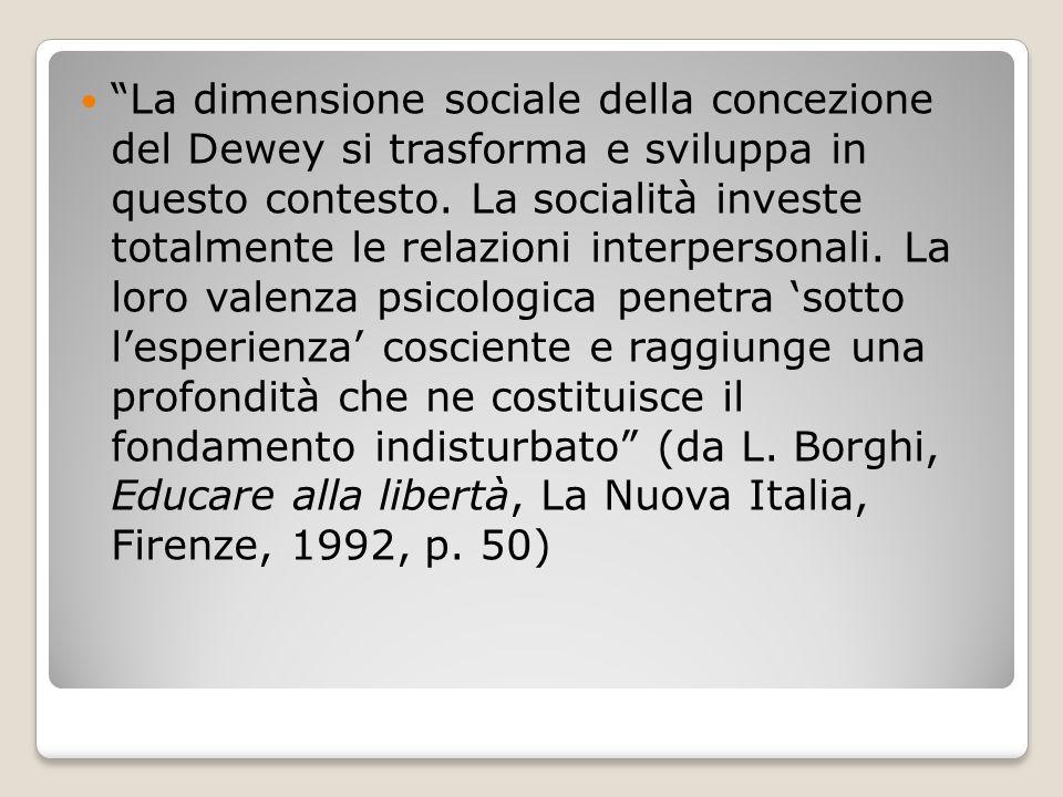 """""""La dimensione sociale della concezione del Dewey si trasforma e sviluppa in questo contesto. La socialità investe totalmente le relazioni interperson"""