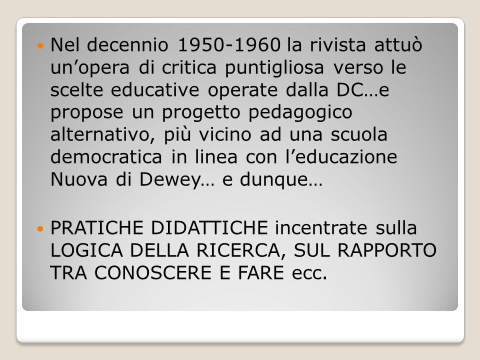 Nel decennio 1950-1960 la rivista attuò un'opera di critica puntigliosa verso le scelte educative operate dalla DC…e propose un progetto pedagogico al