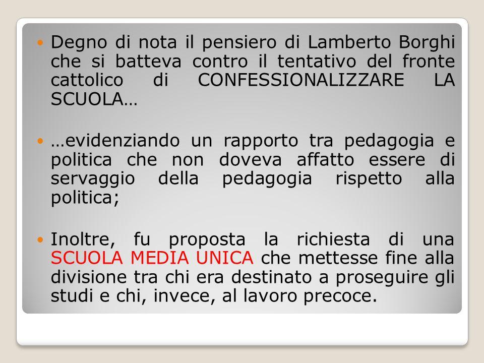 Degno di nota il pensiero di Lamberto Borghi che si batteva contro il tentativo del fronte cattolico di CONFESSIONALIZZARE LA SCUOLA… …evidenziando un