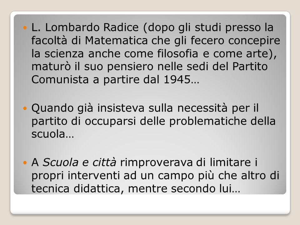 L. Lombardo Radice (dopo gli studi presso la facoltà di Matematica che gli fecero concepire la scienza anche come filosofia e come arte), maturò il su