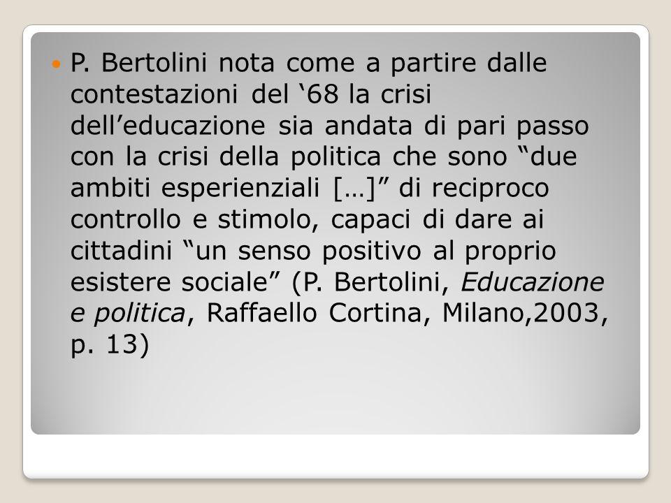 """P. Bertolini nota come a partire dalle contestazioni del '68 la crisi dell'educazione sia andata di pari passo con la crisi della politica che sono """"d"""