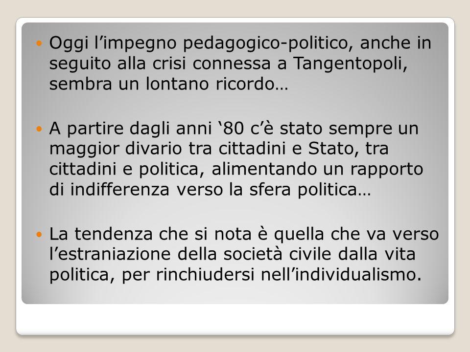 Oggi l'impegno pedagogico-politico, anche in seguito alla crisi connessa a Tangentopoli, sembra un lontano ricordo… A partire dagli anni '80 c'è stato