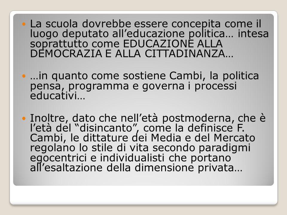 La scuola dovrebbe essere concepita come il luogo deputato all'educazione politica… intesa soprattutto come EDUCAZIONE ALLA DEMOCRAZIA E ALLA CITTADIN