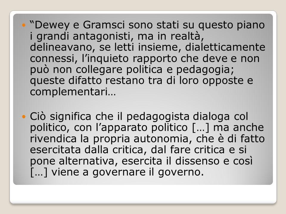 """""""Dewey e Gramsci sono stati su questo piano i grandi antagonisti, ma in realtà, delineavano, se letti insieme, dialetticamente connessi, l'inquieto ra"""